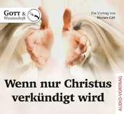 Wenn nur Christus verkündigt wird - Audio CD